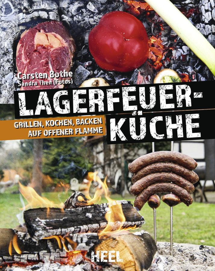 Lagerfeuerküche - Grillen, Kochen, Backen auf offener Flamme